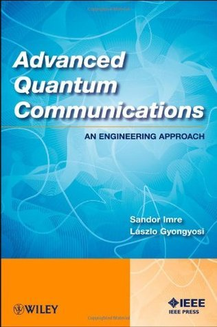 Advanced Quantum Communications: An Engineering Approach  by  Sandor Imre