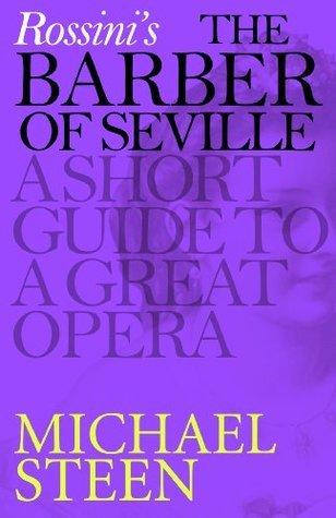 Rossinis The Barber of Seville: A Short Guide to a Great Opera Michael Steen