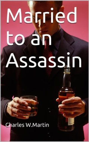 Married to an Assassin  by  Charles W.  Martin