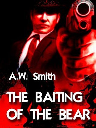 The Baiting Of The Bear A.W. Smith