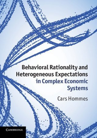 Behavioral Rationality and Heterogeneous Expectations in Complex Economic Systems  by  Cars H. Hommes