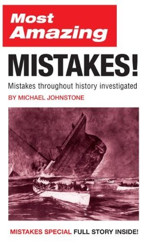 Most Amazing Mistakes!: Mistakes throughout history investigated Michael Johnstone