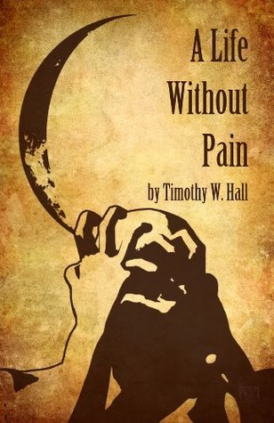 A Life Without Pain - Time Travel and Revenge Timothy C. Hall