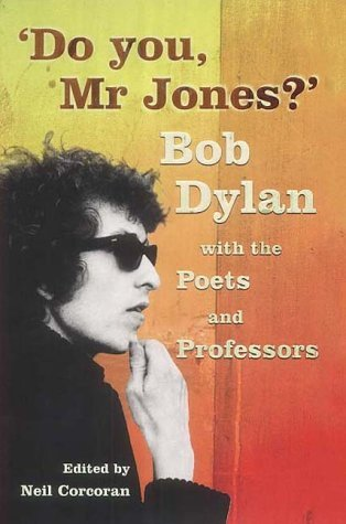 Do You, Mister Jones?  : Bob Dylan with the Poets and Professors  by  Neil Corcoran