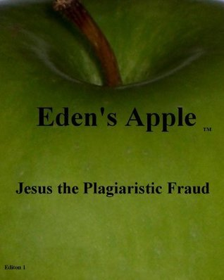 Jesus the Plagiaristic Fraud  by  James Richards