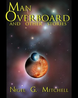 Man Overboard And Other Short Stories  by  Nigel G. Mitchell
