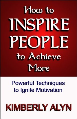 How to Inspire People to Achieve More Kimberly Alyn