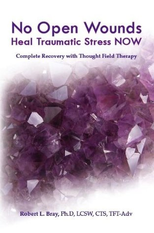 Heal Traumatic Stress NOW - No Open Wounds Dr. Robert Bray