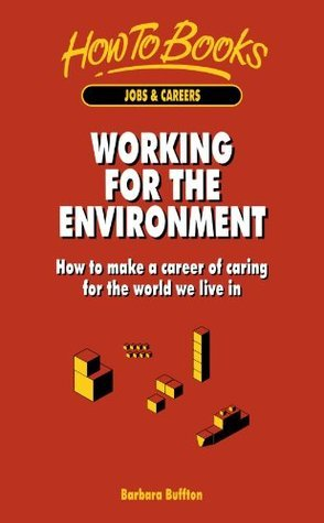 Working for the Environment: How to Make a Career of Caring for the World We Live in  by  Barbara Buffton