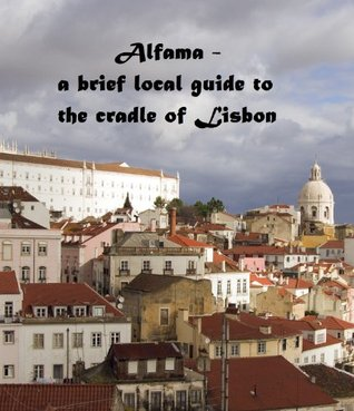 Alfama - a brief local guide to the cradle of Lisbon  by  Ulrik Solberg