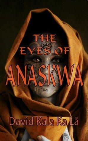 The Eyes of Anaskwa  by  David Kala Ka La