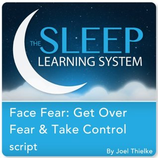 Face Fear: Get Over Fear & Take Control with Hypnosis, Meditation, and Affirmations  by  Joel Thielke