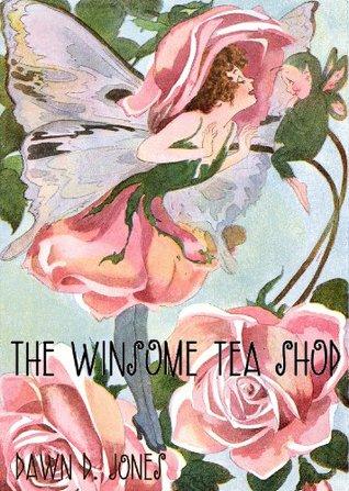 The Winsome Tea Shop  by  Dawn D. Jones