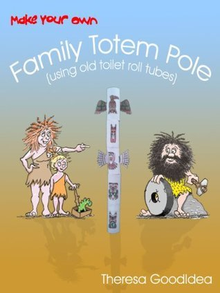Make Your Own Family Totem Pole (using old toilet roll tubes)  by  Theresa GoodIdea