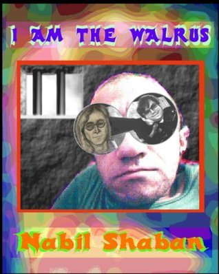 I am the Walrus Nabil Shaban