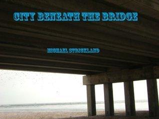 City Beneath The Bridge  by  Michael Strickland