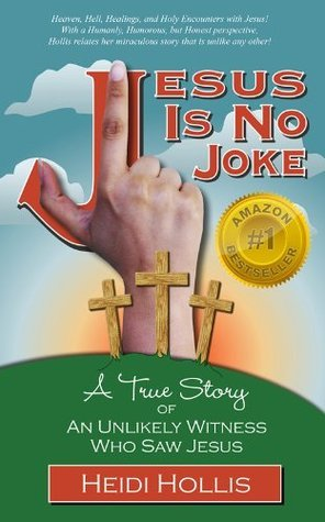 Jesus Is No Joke: A True Story Of An Unlikely Witness Who Saw Jesus  by  Heidi Hollis