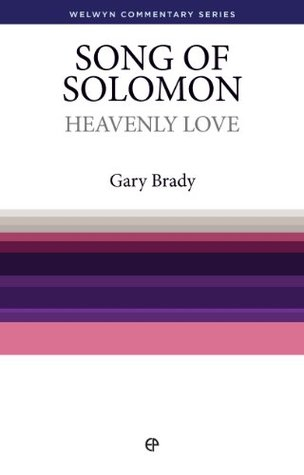 Heavenly Love - Song of Solomon: The Song of Songs simply explained  by  Gary Brady
