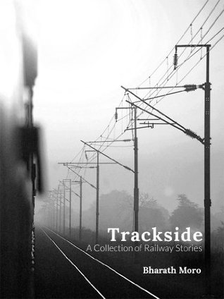 Trackside: A Collection of Railway Stories  by  Bharath Moro