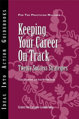Keeping Your Career on Track: Twenty Success Strategies (J-B CCL Craig Chappelow