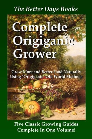 The Better Days Books Complete Origiganic Grower  by  Better Days Books