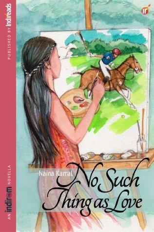No Such Thing As Love  by  Naina Kamal