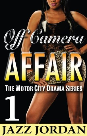 Off Camera Affair 1 (The Motor City Drama Series) Jazz Jordan