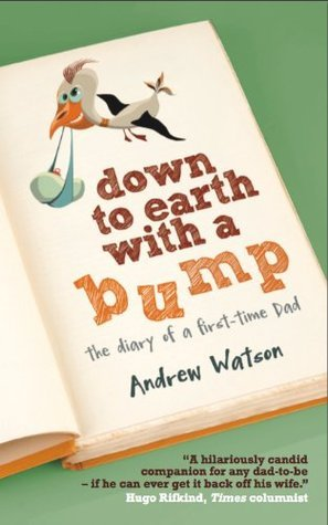 DOWN TO EARTH WITH A BUMP: The Diary of a First-Time Dad  by  Andrew Watson