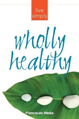 Wholly Healthy  by  Franciscan Media