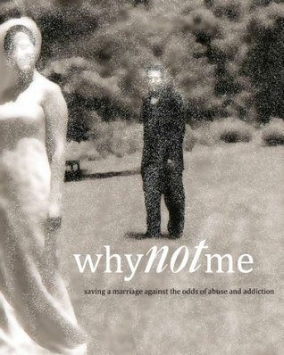 WHY not ME?  Saving a Marriage Against the Odds of Abuse and Addiction  by  Kaye Patton