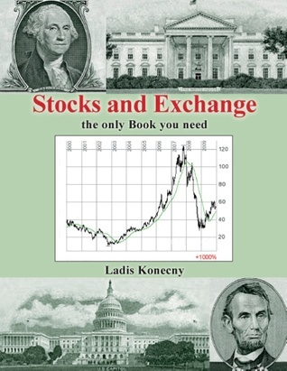 Stocks and Exchange: the only Book you need Ladis Konecny