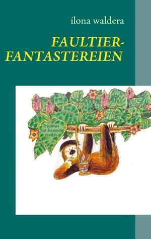 Faultierfantastereien: und andere Geschichten Ilona Waldera