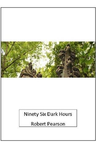 Ninety Six Dark Hours  by  Robert Pearson