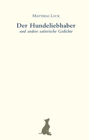 Der Hundeliebhaber: und andere satierische Gedichte  by  Matthias Luck