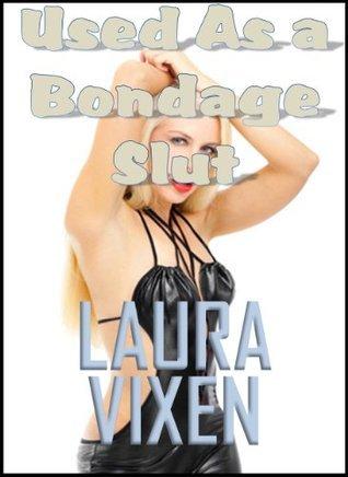 Used as a Bondage Slut  by  Laura Vixen