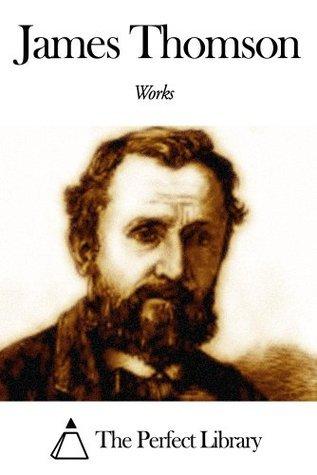 Works of James Thomson  by  James Thomson (B.V.)
