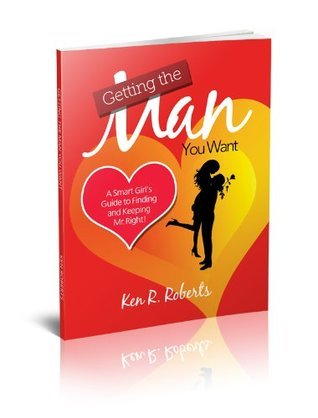 Getting The Man You Want  by  Ken R. Roberts