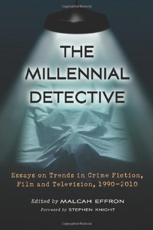 The Millennial Detective: Essays on Trends in Crime Fiction, Film and Television, 1990-2010  by  Malcah Effron