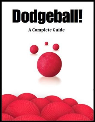 Dodgeball! A Complete Guide Jackson   Crawford