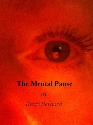 The Mental Pause  by  Rusty Bernard