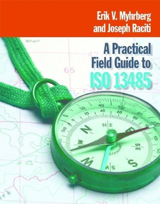 A Practical Field Guide for ISO 13485  by  Joseph Raciti