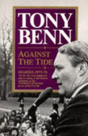 Against the Tide: Diaries, 1973-77 Tony Benn