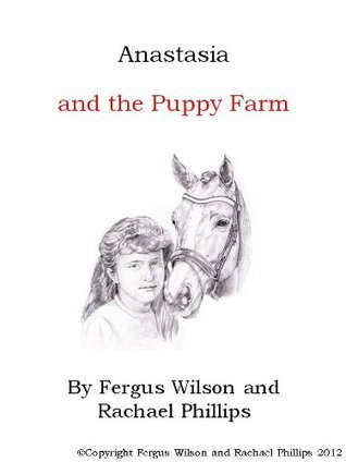 Anastasia and the Puppy Farm  by  Rachael Phillips
