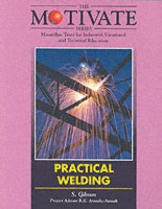 Practical Welding. Stuart W. Gibson  by  Stuart W. Gibson
