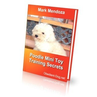 Toy Poodle Training Secrets Mark Mendoza