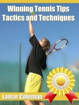 Winning Tennis Tips, Tactics and Techniques  by  Lamar Coleman