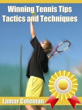 Winning Tennis Tips, Tactics and Techniques Lamar Coleman