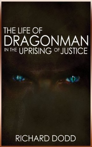 The Life Of Dragonman: In The Uprising Of Justice Richard Dodd