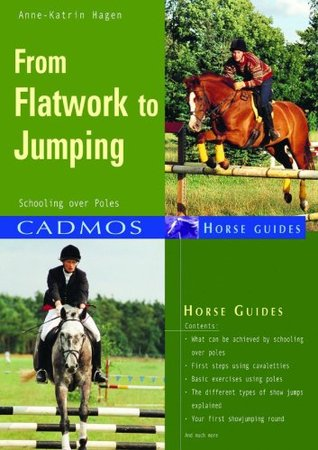 From Flatwork to Jumping: Schooling over poles Anne-Katrin Hagen