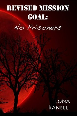 Revised Mission Goal: No Prisoners Ilona Ranelli